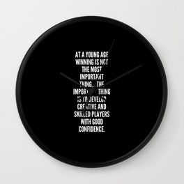 At a young age winning is not the most important thing the important thing is to develop creative and skilled players with good confidence Wall Clock