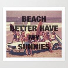 BEACH BETTER HAVE MY SUNNIES Art Print
