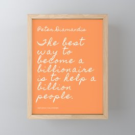 The best way to become a billionaire is to help a billion people. | Peter Diamandis Quote Framed Mini Art Print