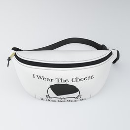 I Wear The Cheese Fanny Pack