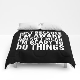 Just Because I'm Awake Doesn't Mean I'm Ready To Do Things (Black & White) Comforters