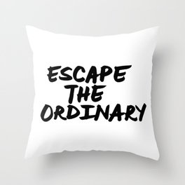 'Escape the Ordinary' Hand Letter Type Word Black & White Throw Pillow
