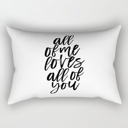 John Legend, All Of Me Loves All Of You,Song Lyrics,Love Quote,Valentines Day,Quote Prints Rectangular Pillow