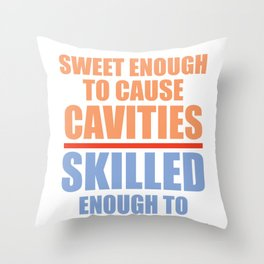 Dentist Sweet Enough to Cause Cavities, Skilled Enough to Prevent Them Throw Pillow