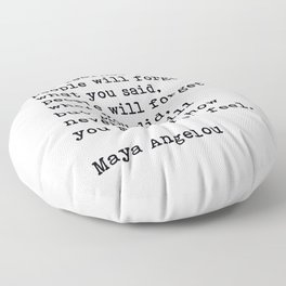 People Will Never Forget How You Made Them Feel, Maya Angelou Quote Floor Pillow
