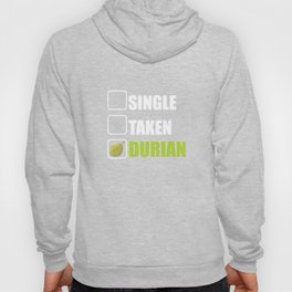 Single Taken Durian Addicts Or Lovers Funny Fruit Hoody