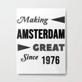 Making Amsterdam Great Since 1976 Metal Print