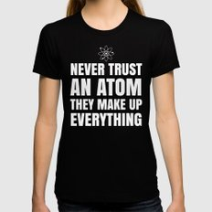 NEVER TRUST AN ATOM THEY MAKE UP EVERYTHING (Black & White) Black LARGE Womens Fitted Tee