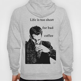 Life is too short for bad coffee Hoody