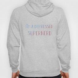 I'm a depressed supernerd Hoody