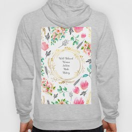 Well Behaved Women Seldom Make History - A floral pattern Hoody