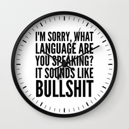 I'm Sorry, What Language Are You Speaking? It Sounds Like Bullshit Wall Clock