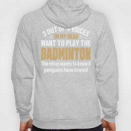 Badminton Player Voices In My Head  Hoody