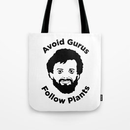 Terence Mckenna - Avoid Gurus, Follow Plants Tote Bag