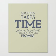 Success Takes Time Canvas Print
