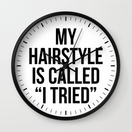 "My Hairstyle is Called ""I Tried"" Wall Clock"