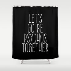 Let's Be Psychos Funny Quote Shower Curtain
