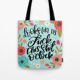 Pretty Sweary: It Looks Like It's Fuck this Shit O'Clock Tote Bag