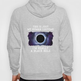 This Is Just My Human Costume I'm A Black Hole Hoody