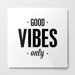 Good Vibes Only black and white vibrations typographic quote poster quotes wall home decor Metal Print