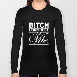 Bitch Don't Kill My Vibe Humor Hip Hop T-Shirts Long Sleeve T-shirt