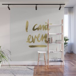 I Can't Even – Gold Ink Wall Mural