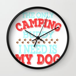 """The Only Camping Buddy I Need Is My Dog""  tee design for loyal to fur babies like you! Great gift!  Wall Clock"