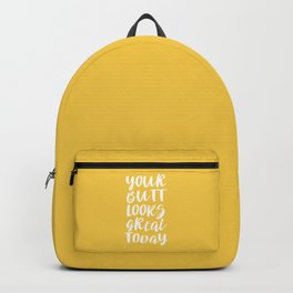 Your Butt Looks Great Today - Yellow Quote Backpack