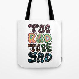 Too Rad To Be Sad Tote Bag