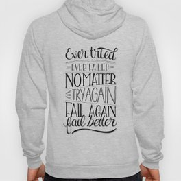 Ever tried. Ever failed. No matter. Try again. Try better. Fail better Hoody