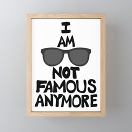 I AM NOT FAMOUS ANYMORE Framed Mini Art Print