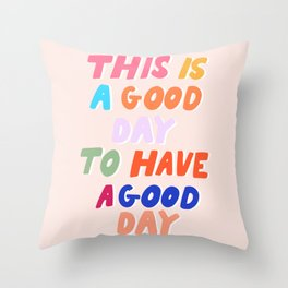This Is  A Good Day To Have A Good Day Throw Pillow