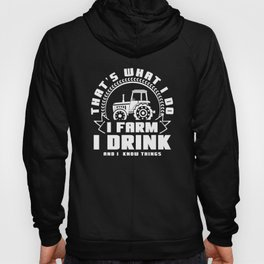 Thats What I Do I Farm I Drink And I Know Things Hoody