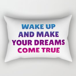 Wake Up and Make Your Dreams Come True in Trio Colors 1 Rectangular Pillow