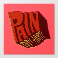 Pain Don't Hurt Canvas Print