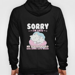 Cat Lover Shirt Sorry Im Late My Scottish Fold Being Cute Again Hoody