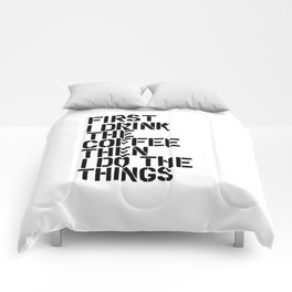First I Drink the Coffee Then I Do the Things black and white typography poster home wall decor Comforters