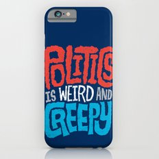 Politics is Weird and Creepy iPhone 6 Slim Case