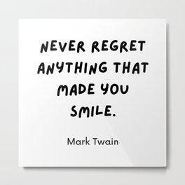 Never regret anything that made you smile. Quotes by Mark Twain Metal Print
