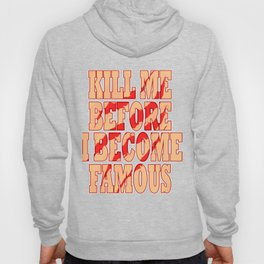 """""""Kill Me Before I Become Famous"""" tee design. Makes a perfect gift too! Must have it now!  Hoody"""