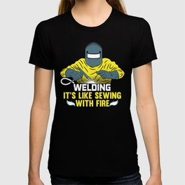 Welding: It's like Sewing with Fire T-shirt