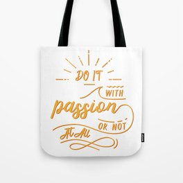 do it with passion or not at all Tote Bag