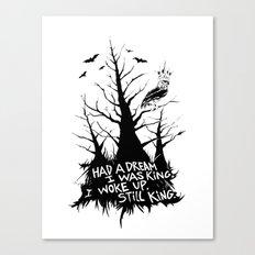 Had a dream i was king, i woke up, still king. Canvas Print