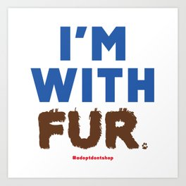 I'm With Fur Art Print