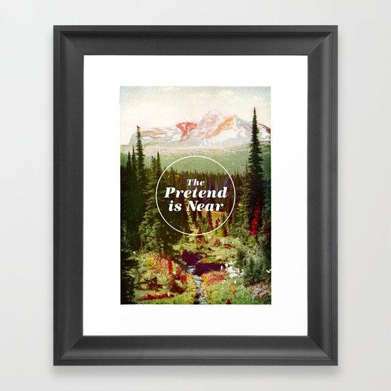 The Pretend Is Near. Framed Art Print