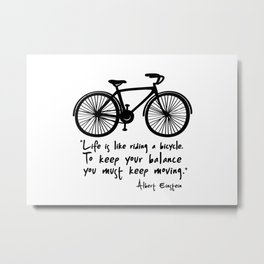Life is like riding a bicycle... Metal Print
