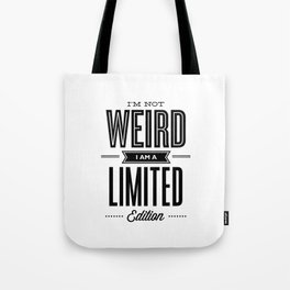 I'm Not Weird I'm a Limited Edition black and white modern minimalism home room wall decor Tote Bag