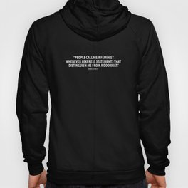 People call me a feminist whenever I express sentiments that differentiate me from a doormat. -white Hoody
