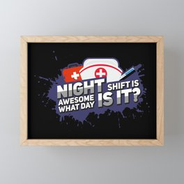 Night Shift is awesome! What day is it? - Funny Nursing Gifts Framed Mini Art Print