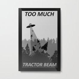 Too Much Tractor Beam Metal Print